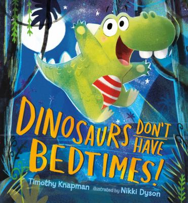 Dinosaurs Don't Have Bedtimes
