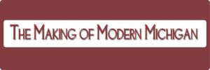 making of modern michigan